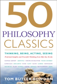 50 Philosophy Classics : Thinking, Being, Acting Seeing - Profound Insights and Powerful Thinking from Fifty Key Books, Paperback / softback Book