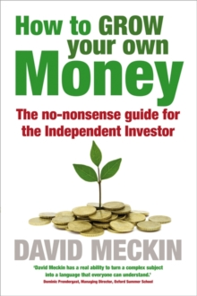 How to Grow Your Own Money : The no-nonsense guide for the Independent Investor, Paperback Book
