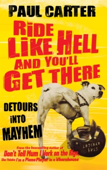 Ride Like Hell and You'll Get There : Detours into mayhem, Paperback / softback Book
