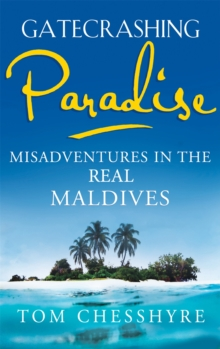 Gatecrashing Paradise : Misadventure in the Real Maldives, Paperback Book