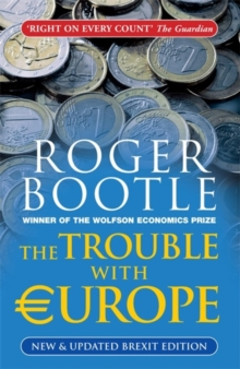 The Trouble with Europe : Why the EU isn't Working, How it Can be Reformed, What Could Take its Place, Paperback Book