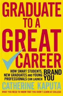 Graduate to a Great Career : How Smart Students, New Graduates and Young Professionals Can Launch Brand YOU, Paperback Book