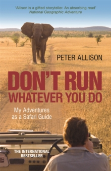 DON'T RUN, Whatever You Do : My Adventures as a Safari Guide, Paperback / softback Book