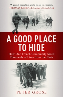 A Good Place to Hide : How One  Community Saved Thousands of Lives from the Nazis In WWII, Paperback / softback Book