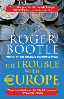 The Trouble with Europe : Why the EU isn't Working, How it Can be Reformed, How Brexit Could Change Europe, Paperback Book