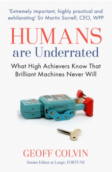 Humans Are Underrated : What High Achievers Know that Brilliant Machines Never Will, Paperback / softback Book