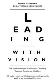 Leading with Vision : The Leader's Blueprint for Creating a Compelling Vision and Engaging the Workforce, Paperback Book