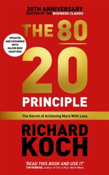 The 80/20 Principle : The Secret of Achieving More with Less UPDATED 20TH ANNIVERSARY EDITION, Paperback Book