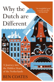 Why the Dutch are Different : A Journey into the Hidden Heart of the Netherlands: From Amsterdam to Zwarte Piet, the acclaimed guide to travel in Holland, Paperback / softback Book