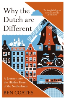 Why the Dutch are Different : A Journey into the Hidden Heart of the Netherlands: From Amsterdam to Zwarte Piet, the acclaimed guide to travel in Holland, EPUB eBook