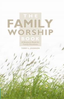 The Family Worship Book : A Resource Book for Family Devotions, Hardback Book