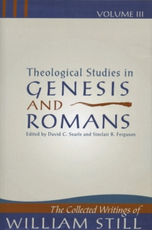 Collected Writings of William Still : Theological Studies in Genesis & Romans Study Notes on Genesis and Romans v.  3, Hardback Book