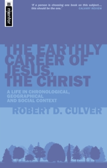 Earthly Career of Jesus, the Christ : A Life in Chronological, Geographical and Social Context, Paperback Book