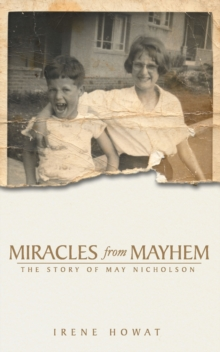 Miracles from Mayhem : The story of May Nicholson, Paperback / softback Book
