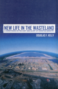New Life in the Wasteland : 2 Corinthians on the Cost and Glory of Christian Ministry, Paperback / softback Book