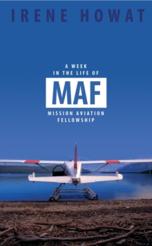 A Week in the Life of MAF : Mission Aviation fellowship, Paperback / softback Book