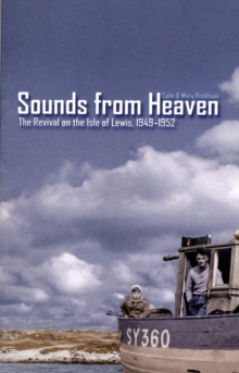 Sounds from Heaven : The Revival on the Isle of Lewis, 1949-1952, Paperback / softback Book
