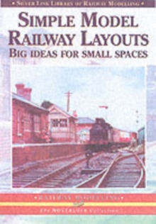 Simple Model Railway Layouts : Big Ideas for Small Spaces, Paperback Book