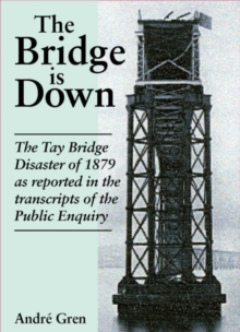 The Bridge is Down! : Dramatic Eye-witness Accounts of the Tay Bridge Disaster, Paperback Book