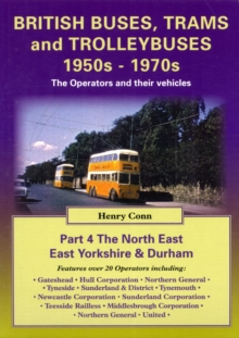 British Buses and Trolleybuses 1950s-1970s : The Operators and Their Vehicles North East, East Yorkshire & Durham v. 4, Paperback Book