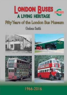 London Buses a Living Heritage : Fifty Years of the London Bus Museum, Paperback Book
