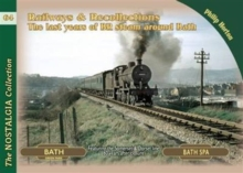Railways & Recollections : The Last Years of Steam Around Bath, Paperback Book