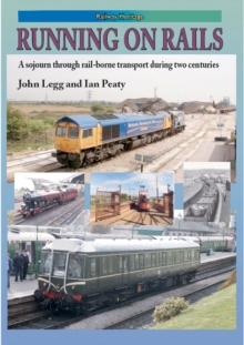 RUNNING ON RAILS : A sojourn through rail-borne transport through two centuries, Hardback Book