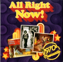 All Right Now! 1970s Newcastle, Paperback Book