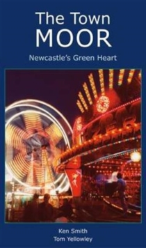 The Town Moor: Newcastle's Green Heart, Paperback / softback Book