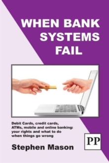 When Bank Systems Fail : Debit Cards, Credit Cards, ATMs, Mobile and Online Banking: Your Rights and What to Do When Things Go Wrong, Paperback Book