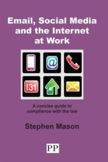 Email, Social Media and the Internet at Work : A Concise Guide to Compliance with the Law, Paperback Book