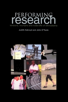 Performing Research : Tensions, Triumphs and Trade-offs of Ethnodrama, Paperback Book