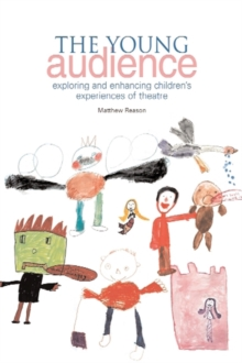 The Young Audience : Exploring and Enhancing Children's Experiences of Theatre, Paperback Book