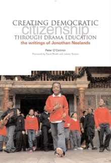 Creating Democratic Citizenship Through Drama Education : The Writings of Jonothan Neelands, Paperback / softback Book