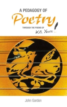 A Pedagogy of Poetry : through the poems of W.B. Yeats, Paperback Book