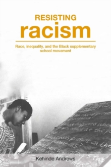 Resisting Racism : Race, inequality, and the Black supplementary school movement, Paperback / softback Book