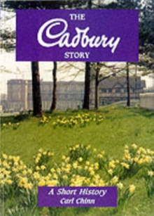 The Cadbury Story : A Short History, Paperback / softback Book