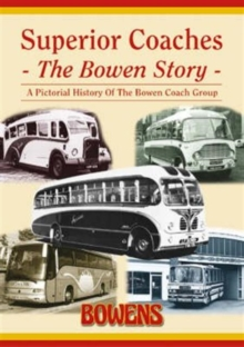 Superior Coaches : The Bowen Story - A Pictorial History of the Bowen Coach Group, Paperback Book