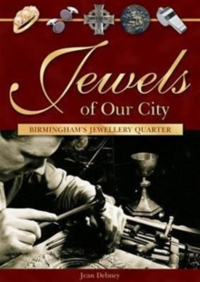 Jewels of Our City : Birmingham's Jewellery Quarter, Paperback Book