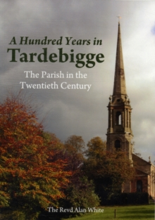 A Hundred Years in Tardebigge : The Parish in the Twentieth Century, Paperback / softback Book