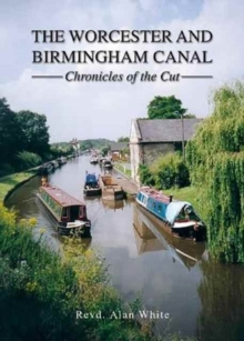 The Worcester and Birmingham Canal : Chronicles of the Cut, Hardback Book