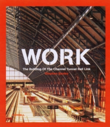 Work : The Building of the Channel Tunnel Rail Link, Hardback Book