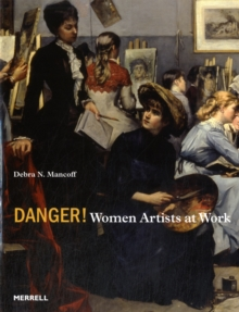 Danger! Women Artists at Work, Hardback Book