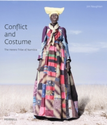 Conflict and Costume : The Herero Tribe of Namibia, Hardback Book