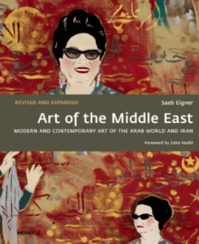 Art of the Middle East : Modern and Contemporary Art of the Arab World and Iran, Paperback Book