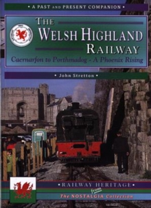 The Welsh Highland Railway : Caernarfon to Porthmadog - A Phoenix Rising, Paperback Book