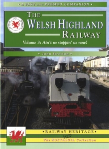The Welsh Highland Railway : Ain't No Stopping Us Now! v. 3, Paperback Book