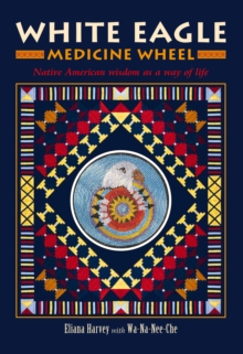 White Eagle Medicine Wheel : Native American Wisdom as a Way of Life, Cards Book