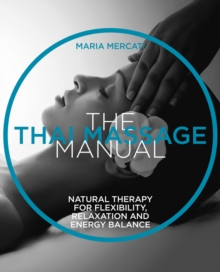 The Thai Massage : Oriental therapy for flexibility, relaxation and energy balance, Paperback Book
