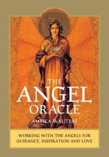 The Angel Oracle : Working with the Angels for Guidance, Inspiration and Love, Mixed media product Book